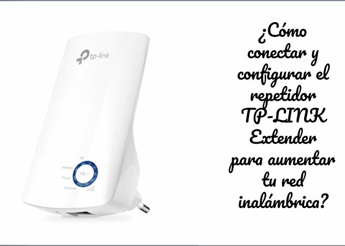 repetidor TP-LINK Extender para aumentar tu red inalámbrica